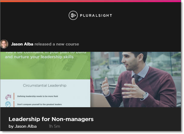 Pluralsight Course: Leadership for Non-managers